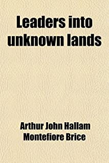Leaders Into Unknown Lands; Being Chapters of Recent Travel