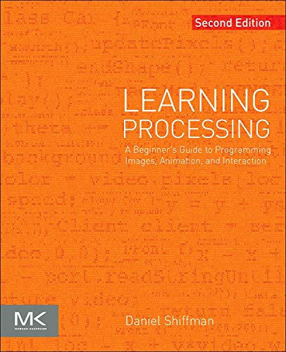 Compare Textbook Prices for Learning Processing: A Beginner's Guide to Programming Images, Animation, and Interaction The Morgan Kaufmann Series in Computer Graphics 2 Edition ISBN 9780123944436 by Shiffman, Daniel
