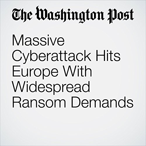 Massive Cyberattack Hits Europe With Widespread Ransom Demands copertina