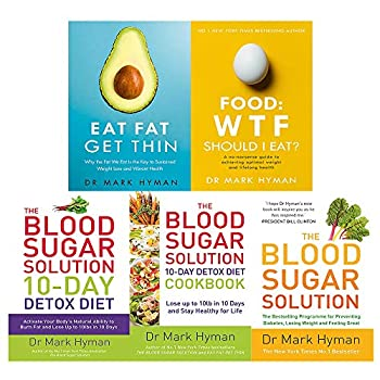 Mark Hyman 5 Books Collection Set  The Blood Sugar Solution 10-Day Detox Diet The Blood Sugar Solution The Blood Sugar Solution Cookbook Eat Fat Get Thin Food  WTF Should I Eat?