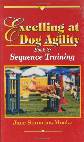 Excelling at Dog Agility - Book 2: Sequence...