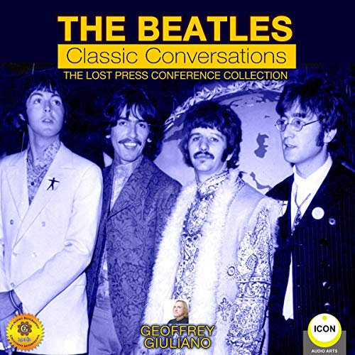 The Beatles Classic Conversations - The Lost Press Conference Collection cover art