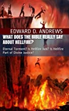 WHAT DOES THE BIBLE REALLY SAY ABOUT HELLFIRE?: Eternal Torment? Is Hellfire Just? Is Hellfire Part of Divine Justice? (The Bible's Point of View) (Volume 2)