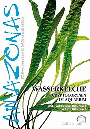 Wasserkelche: Cryptocorynen im Aquarium (Amazonas / Süßwasseraquaristik-Buchreihe)