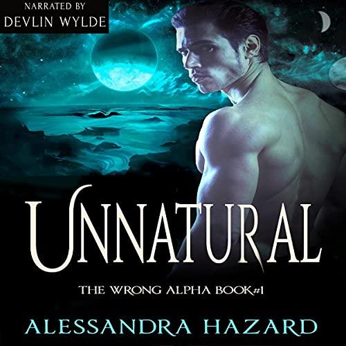 Unnatural: The Wrong Alpha, Book 1