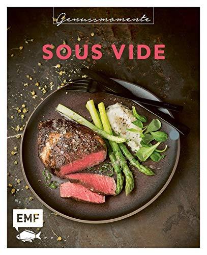 Genussmomente: Sous Vide: Schnelle und einfache Rezepte mit Fleisch, Fisch und Gemüse – Rib-Eye-Steak, Burned-Miso-Lachs, Maiskolben im Cajun-Style und mehr!