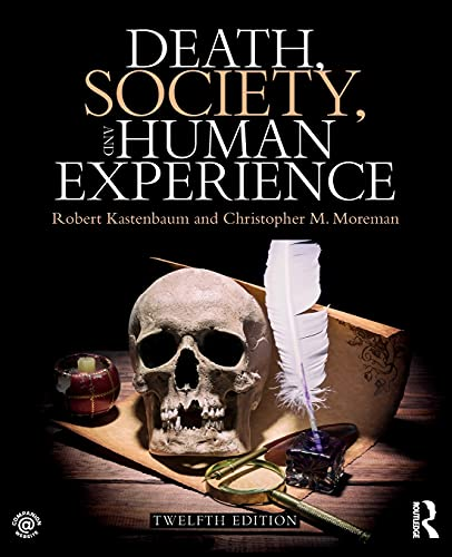 Compare Textbook Prices for Death, Society, and Human Experience 12 Edition ISBN 9781138292406 by Kastenbaum, Robert,Moreman, Christopher