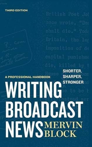 Writing Broadcast News - Shorter, Sharper, Stronger: A Professional Handbook