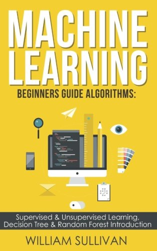 Machine learning Beginners Guide Algorithms: Supervised & Unsupervised learning, Decision Tree & Random Forest Introduction (1)