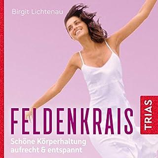 Feldenkrais - Schöne Körperhaltung     Aufrecht & entspannt              Autor:                                                                                                                                 Birgit Lichtenau                               Sprecher:                                                                                                                                 Irina Scholz                      Spieldauer: 56 Min.     1 Bewertung     Gesamt 5,0