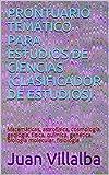 PRONTUARIO TEMÁTICO PARA ESTUDIOS DE CIENCIAS (CLASIFICADOR DE ESTUDIOS): Matemáticas, astrofísica, cosmología, geología, física, química, genética, biología molecular, fisiología