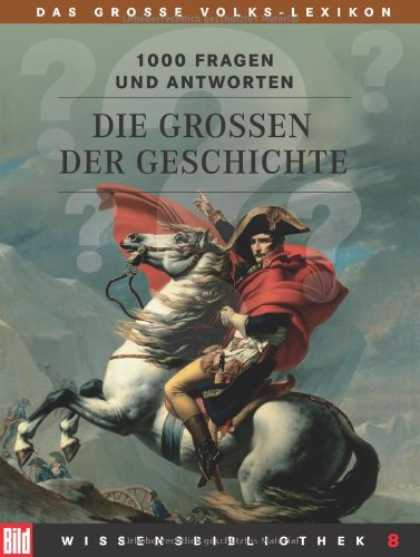BILD Wissensbibliothek / Das grosse Volks-Lexikon: BILD Wissensbibliothek / Die Großen der Geschichte: Das grosse Volks-Lexikon