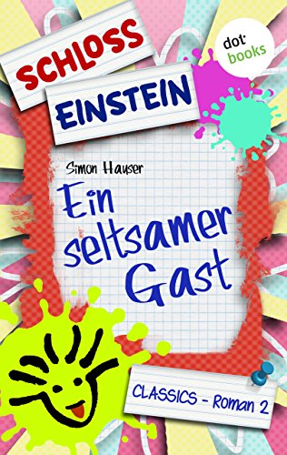 Schloss Einstein - Band 2: Ein seltsamer Gast: Roman