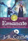 Emanate: Book Three (The White Road Chronicles)
