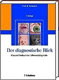Der diagnostische Blick: Atlas und Textbuch der Differenzialdiagnostik - Frank W Tischendorf