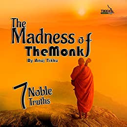 The Madness of The Monk: The 7 Noble Truths by [Anuj Tikku]