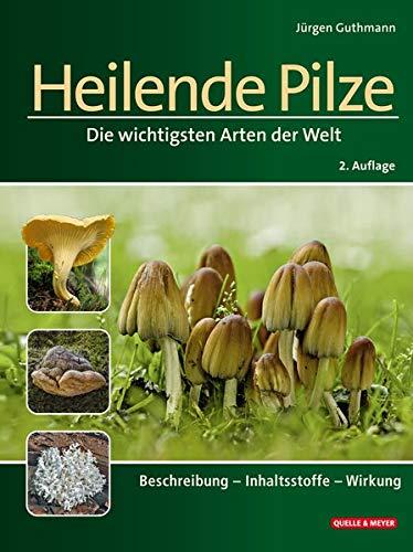 Heilende Pilze: Die wichtigsten Arten der Welt. Beschreibung – Inhaltsstoffe – Wirkung