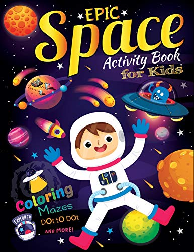 Epic Space Activity book for kids: Big Book of Outer Space Coloring book and Activity pages for 4-8 year old Kids ...Games, Mazes, Dot to Dots, Spot the Differences and more. (Space for Kids 6-8)