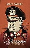 La Dictadura: Historia secreta de Chile