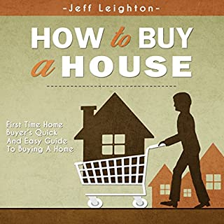 How to Buy a House: First Time Home Buyer's Quick and Easy Guide to Buying A Home                   By:                                                                                                                                 Jeff Leighton                               Narrated by:                                                                                                                                 Ron Welch                      Length: 57 mins     45 ratings     Overall 4.3