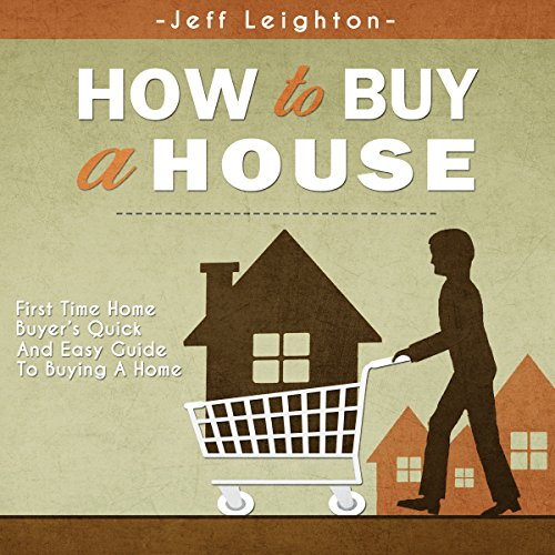 How to Buy a House: First Time Home Buyer's Quick and Easy Guide to Buying A Home cover art