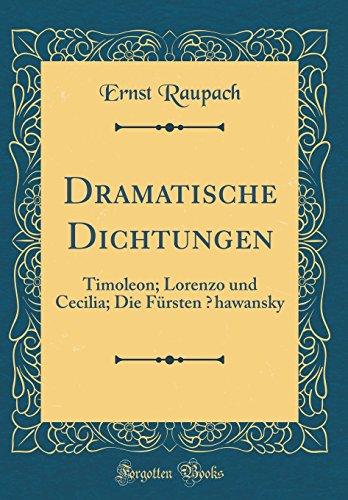 Dramatische Dichtungen: Timoleon; Lorenzo und Cecilia; Die Fürsten ¿hawansky (Classic Reprint)