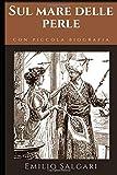 Sul mare delle perle: Romanzo di avventura di Emilio Salgari + Piccola biografia