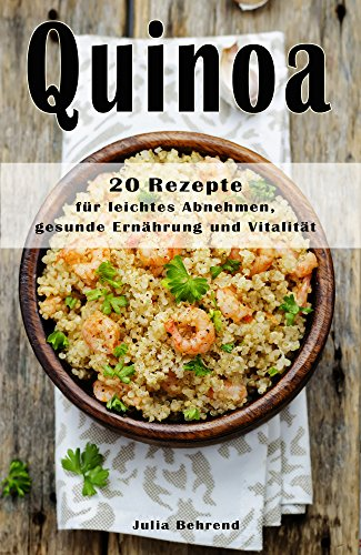 Abnehmen mit Quinoa: 30 Superfood Rezepte,Low Carb zum Abnehmen, Kokosöl, Matcha, Honig, Detox, Souping (Abnehmen, Superfood, Low Carb, Kokosöl, Honig, Matcha, Detox, Souping)