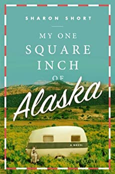 My One Square Inch of Alaska: A Novel by [Sharon Short]