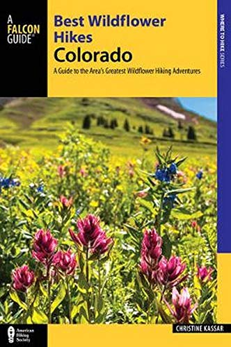 Best Wildflower Hikes Colorado: A Guide to the Area's Greatest Wildflower Hiking Adventures (Regional Hiking Series)