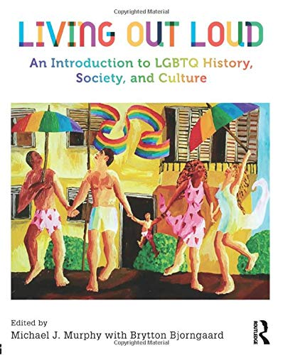 Compare Textbook Prices for Living Out Loud: An Introduction to LGBTQ History, Society, and Culture 1 Edition ISBN 9781138191921 by Murphy, Michael J.,Bjorngaard, Brytton