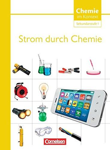 Chemie im Kontext - Sekundarstufe I - Alle Bundesländer: Chemie im Kontext - Sekundarstufe I. Themenheft 7. Strom durch Chemie. Westliche Bundesländer