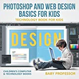 Photoshop and Web Design Basics for Kids - Technology Book for Kids   Children's Computers & Technology Books