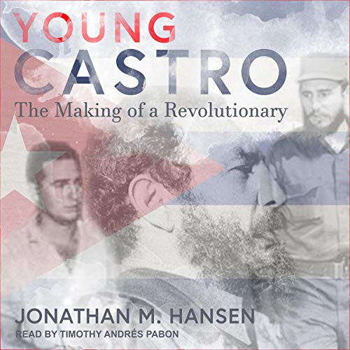 Young Castro     The Making of a Revolutionary              By:                                                                                                                                 Jonathan M. Hansen                               Narrated by:                                                                                                                                 Timothy Andrés Pabon                      Length: 16 hrs and 35 mins     Not rated yet     Overall 0.0