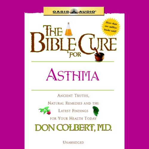 The Bible Cure for Asthma     Ancient Truths, Natural Remedies and the Latest Findings for Your Health Today              By:                                                                                                                                 Don Colbert                               Narrated by:                                                                                                                                 Tim Lundeen                      Length: 1 hr and 17 mins     Not rated yet     Overall 0.0