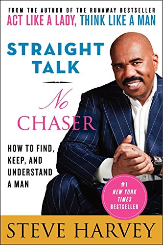 Straight Talk, No Chaser: How to Find, Keep, and Understand a Man