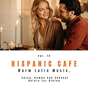Hispanic Cafe - Warm Latin Music, Salsa, Rumba And Sensual Bolero For Dining, Vol. 19