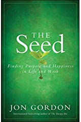 The Seed: Finding Purpose and Happiness in Life and Work (Jon Gordon) Kindle Edition