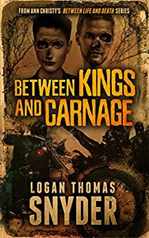 Between Kings and Carnage by [Logan Thomas Snyder]