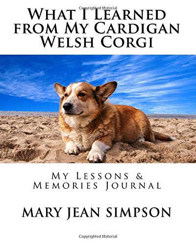 What I Learned from My Cardigan Welsh Corgi: My Lessons & Memories Journal