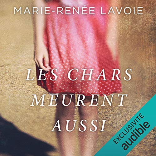 Les chars meurent aussi [The Tanks Are Also Dying] Audiobook By Marie-Renée Lavoie cover art