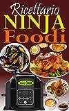 Ricettario Ninja Foodi: La guida completa e il compagno ideale per il vostro multi-cooker Ninja Foodi; la pentola che cuoce a pressione e croccante il vostro cibo! (Italian Edition)
