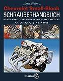 Chevrolet Small-Block Schrauberhandbuch: Reparieren und optimieren leicht gemacht - Alle Ausführungen seit 1955