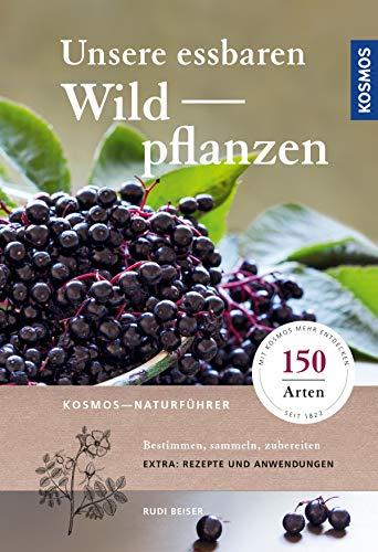 Unsere essbaren Wildpflanzen: Bestimmen, sammeln, zubereiten