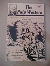 The Pulp Western: A Popular History of the Western Fiction Magazine in America (I.O. Evans Studies in the Philosophy & Criticism of Literature, No)