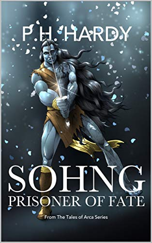 Sohng: Prisoner of Fate (Tales of Arca Book 1) (English Edition)