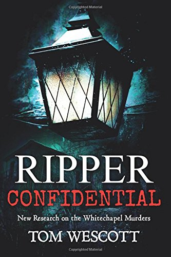 Ripper Confidential: New Research on the Whitechapel Murders (Jack the Ripper) (Volume 2)