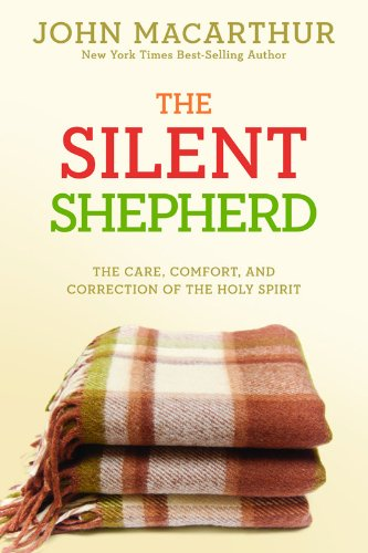 Silent Shepherd, The: The Care, Comfort, and Correction of the Holy Spirit