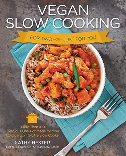 Vegan Slow Cooking for Two-or-Just for You: More Than 100 Delicious One-Pot Meals for Your 1.5-Quart or 1.5-Litre Slow Cooker