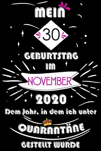 Mein 30. Geburtstag Im November 2020, Dem Jahr, In Dem Ich Unter Quarantäne Gestellt Wurde: 30 Jahre geburtstag, Tagebuch Lustige Geschenke & witzige ... Sie ein einzigartiges Geburtstagsgeschenk?